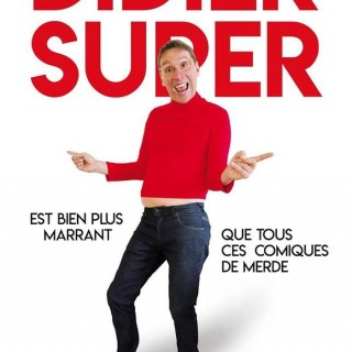 «Didier Super est bien plus marrant que tous ces comiques de merde»